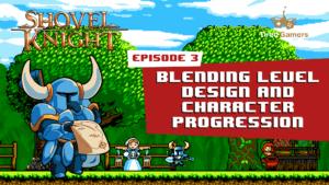 Shovel Knight Retrospective Episode 3: Progression and Power-Ups