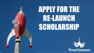 Introducing the Re-Launch Scholarship from Tired Gamers