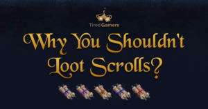 Why You Shouldn't Loot Scrolls?
